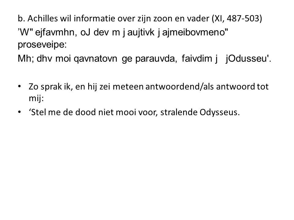 b. Achilles wil informatie over zijn zoon en vader (XI, 487-503) 'W