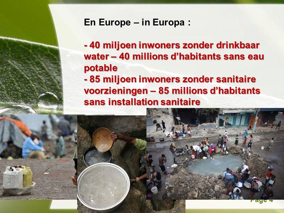Powerpoint TemplatesPage 4 En Europe – in Europa : - 40 miljoen inwoners zonder drinkbaar water – 40 millions d'habitants sans eau potable - 85 miljoen inwoners zonder sanitaire voorzieningen – 85 millions d'habitants sans installation sanitaire