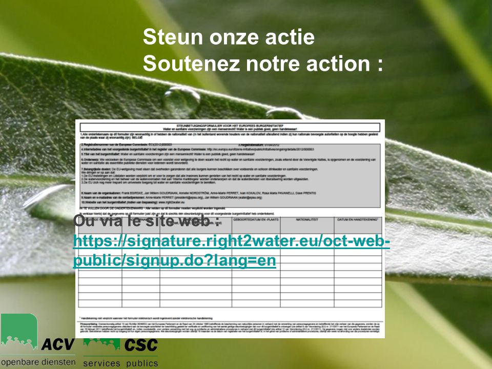 Powerpoint TemplatesPage 9Powerpoint Templates Steun onze actie Soutenez notre action : Ou via le site web : https://signature.right2water.eu/oct-web- public/signup.do lang=en https://signature.right2water.eu/oct-web- public/signup.do lang=en
