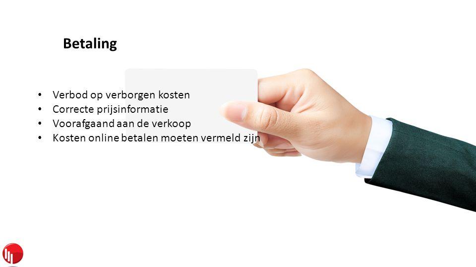 Betaling • Verbod op verborgen kosten • Correcte prijsinformatie • Voorafgaand aan de verkoop • Kosten online betalen moeten vermeld zijn