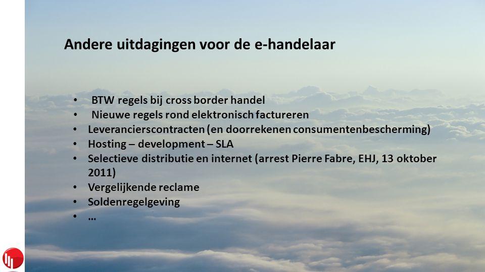Andere uitdagingen voor de e-handelaar • BTW regels bij cross border handel • Nieuwe regels rond elektronisch factureren • Leverancierscontracten (en doorrekenen consumentenbescherming) • Hosting – development – SLA • Selectieve distributie en internet (arrest Pierre Fabre, EHJ, 13 oktober 2011) • Vergelijkende reclame • Soldenregelgeving • …