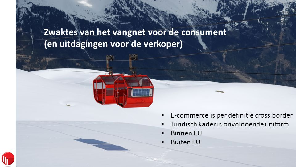 Sirius Legal De Scheemaecker Bogaerts Van den Brande E-commerce is booming business… Zwaktes van het vangnet voor de consument (en uitdagingen voor de verkoper) • E-commerce is per definitie cross border • Juridisch kader is onvoldoende uniform • Binnen EU • Buiten EU