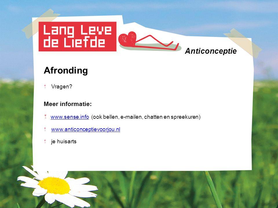 Anticonceptie Afronding Vragen? Meer informatie: www.sense.info (ook bellen, e-mailen, chatten en spreekuren) www.sense.info www.anticonceptievoorjou.