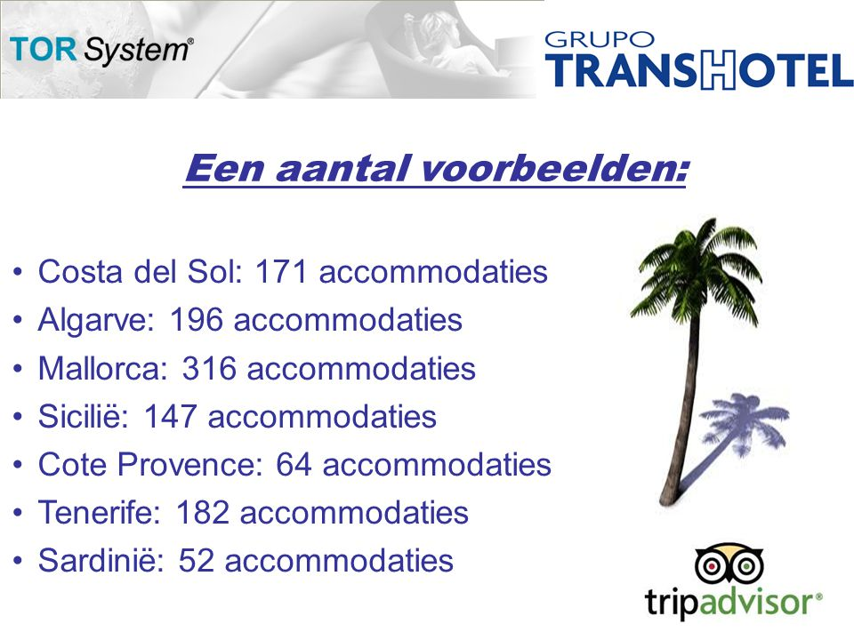 Een aantal voorbeelden: •Costa del Sol: 171 accommodaties •Algarve: 196 accommodaties •Mallorca: 316 accommodaties •Sicilië: 147 accommodaties •Cote Provence: 64 accommodaties •Tenerife: 182 accommodaties •Sardinië: 52 accommodaties