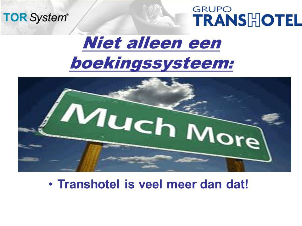 Niet alleen een boekingssysteem : •Transhotel is veel meer dan dat!