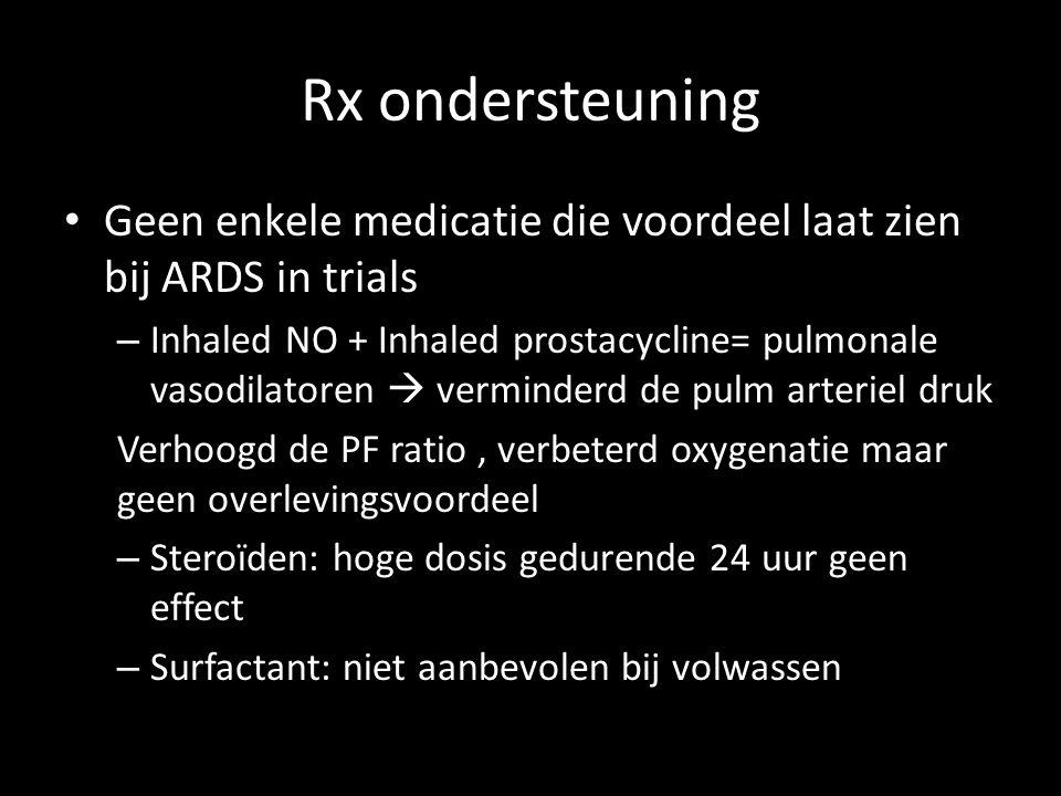 Rx ondersteuning • Geen enkele medicatie die voordeel laat zien bij ARDS in trials – Inhaled NO + Inhaled prostacycline= pulmonale vasodilatoren  ver