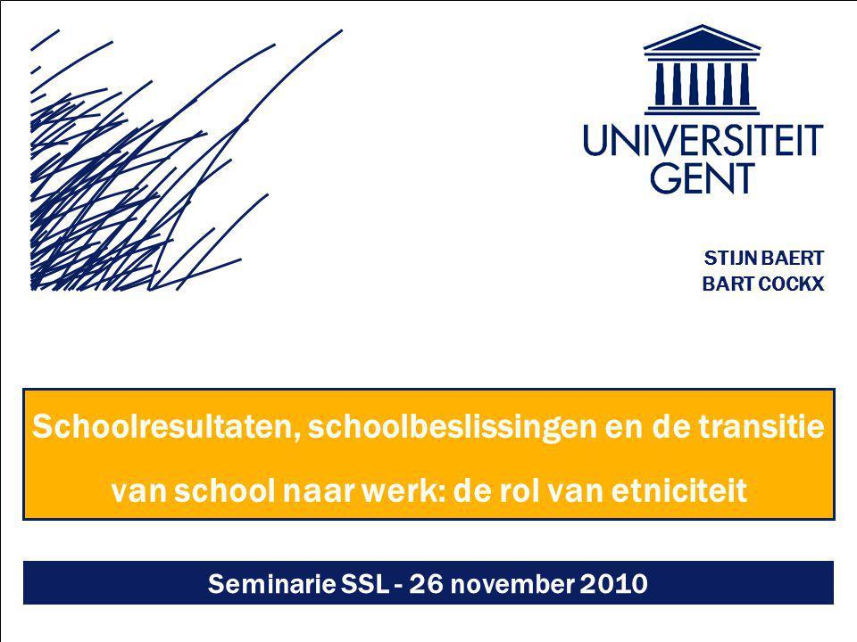 Schoolresultaten, schoolbeslissingen en de transitie van school naar werk: de rol van etniciteit 1 Stijn Baert STIJN BAERT BART COCKX Schoolresultaten