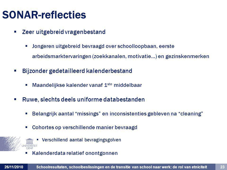 Schoolresultaten, schoolbeslissingen en de transitie van school naar werk: de rol van etniciteit 23 26/11/2010 SONAR-reflecties  Zeer uitgebreid vrag