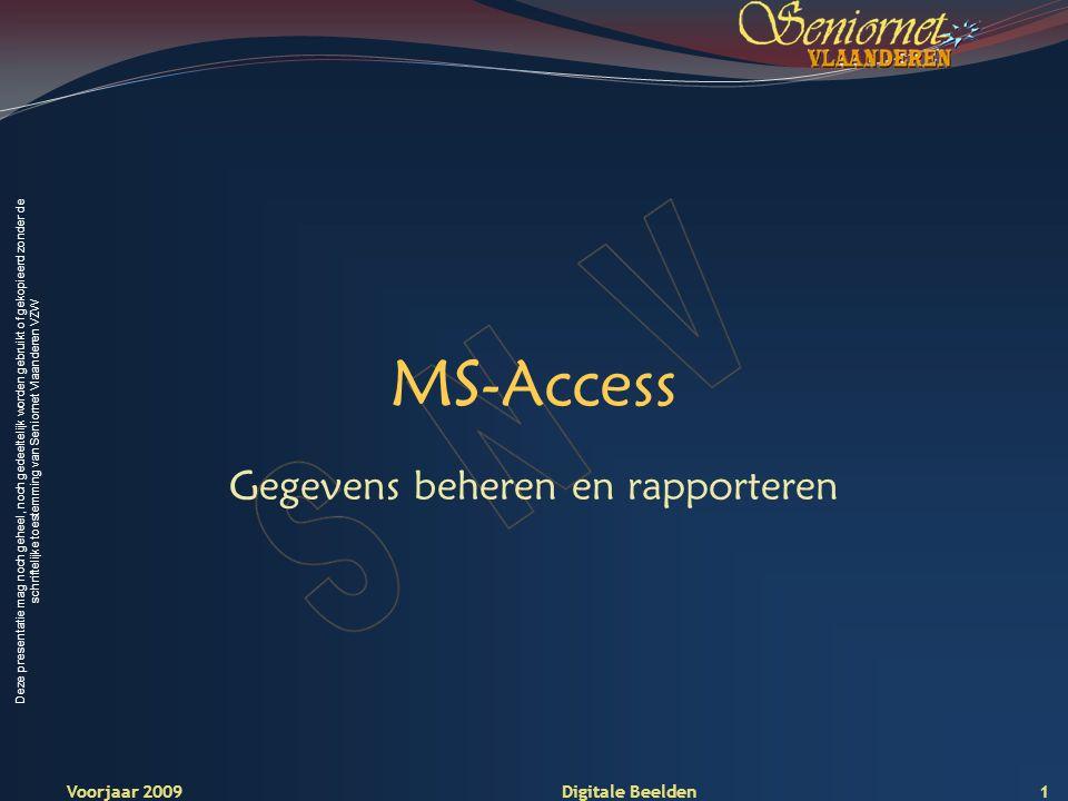 Deze presentatie mag noch geheel, noch gedeeltelijk worden gebruikt of gekopieerd zonder de schriftelijke toestemming van Seniornet Vlaanderen VZW MS-Access Gegevens beheren en rapporteren Voorjaar 2009 Digitale Beelden 1