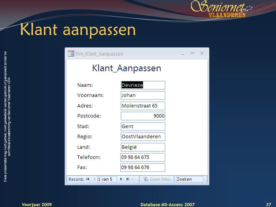 Deze presentatie mag noch geheel, noch gedeeltelijk worden gebruikt of gekopieerd zonder de schriftelijke toestemming van Seniornet Vlaanderen VZW Voorjaar 2009 Database MS-Access 2007 Klant aanpassen 37