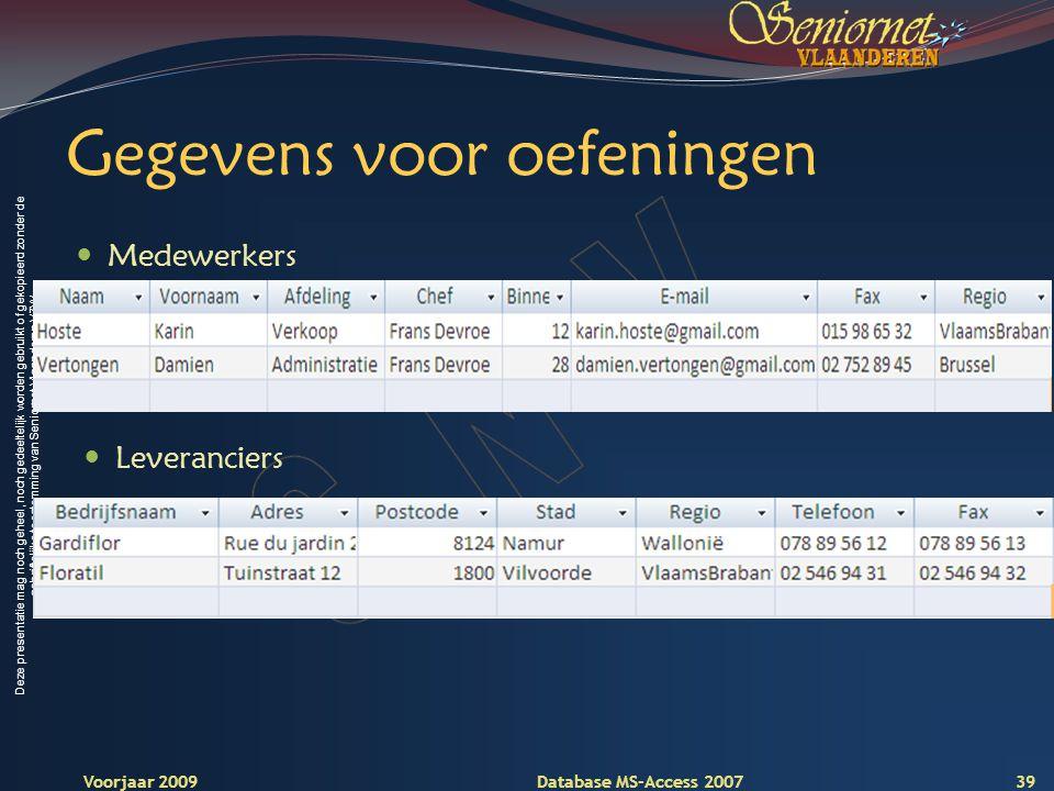 Deze presentatie mag noch geheel, noch gedeeltelijk worden gebruikt of gekopieerd zonder de schriftelijke toestemming van Seniornet Vlaanderen VZW Voorjaar 2009 Database MS-Access 2007 Gegevens voor oefeningen  Medewerkers 39  Leveranciers
