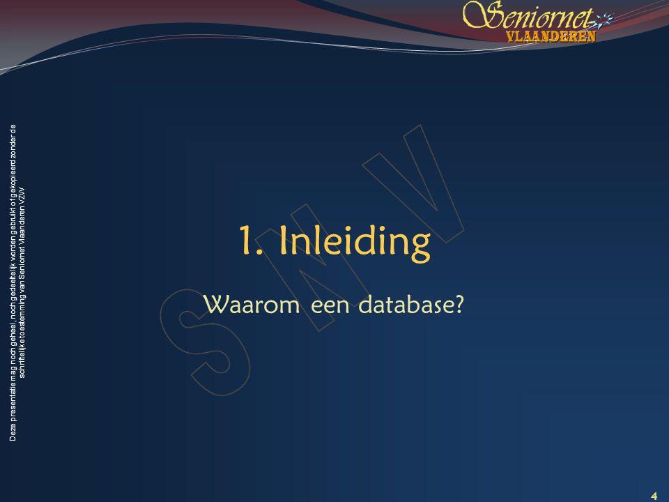 Deze presentatie mag noch geheel, noch gedeeltelijk worden gebruikt of gekopieerd zonder de schriftelijke toestemming van Seniornet Vlaanderen VZW 1.