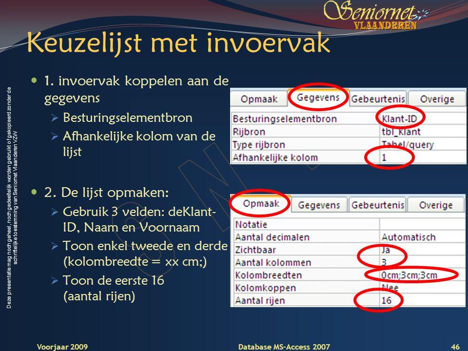 Deze presentatie mag noch geheel, noch gedeeltelijk worden gebruikt of gekopieerd zonder de schriftelijke toestemming van Seniornet Vlaanderen VZW Voorjaar 2009 Database MS-Access 2007 Keuzelijst met invoervak  1.