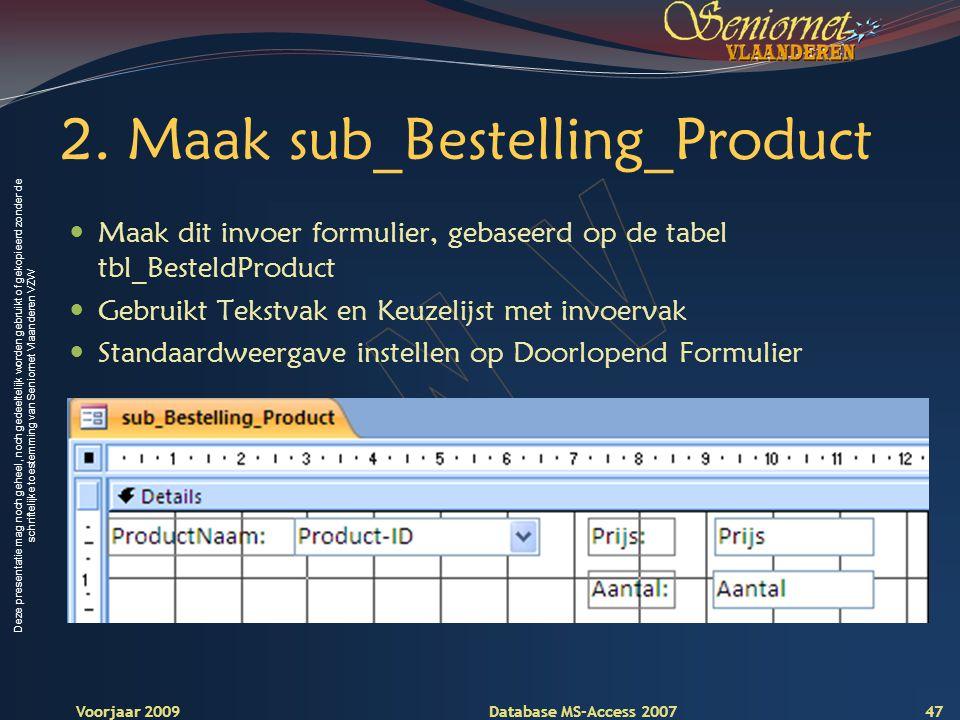 Deze presentatie mag noch geheel, noch gedeeltelijk worden gebruikt of gekopieerd zonder de schriftelijke toestemming van Seniornet Vlaanderen VZW Voorjaar 2009 Database MS-Access 2007 2.