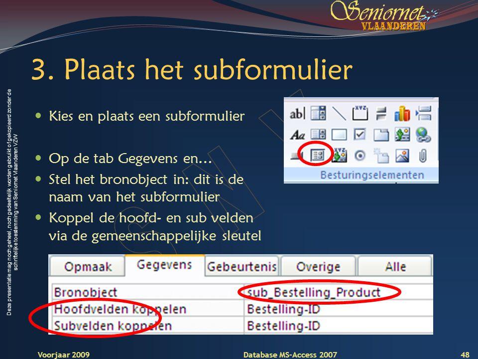 Deze presentatie mag noch geheel, noch gedeeltelijk worden gebruikt of gekopieerd zonder de schriftelijke toestemming van Seniornet Vlaanderen VZW Voorjaar 2009 Database MS-Access 2007 3.