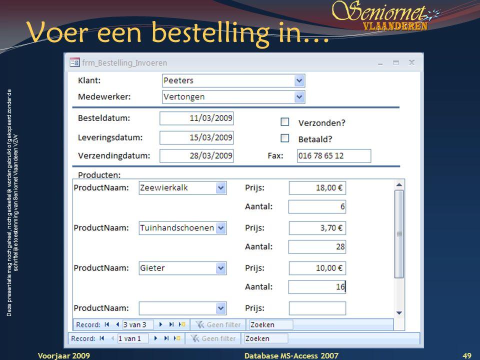 Deze presentatie mag noch geheel, noch gedeeltelijk worden gebruikt of gekopieerd zonder de schriftelijke toestemming van Seniornet Vlaanderen VZW Voorjaar 2009 Database MS-Access 2007 Voer een bestelling in… 49