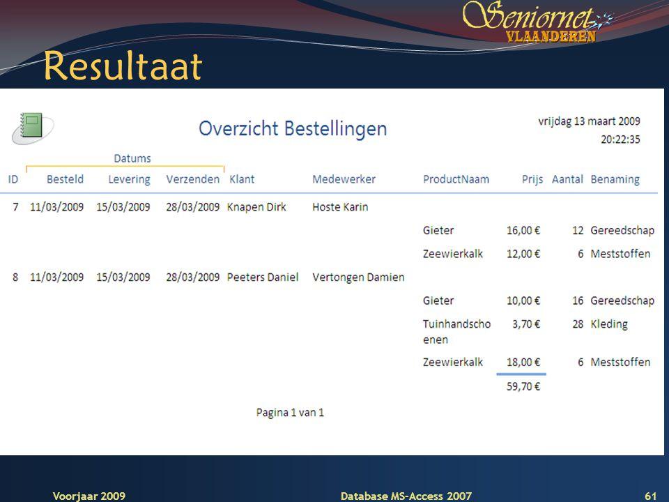 Deze presentatie mag noch geheel, noch gedeeltelijk worden gebruikt of gekopieerd zonder de schriftelijke toestemming van Seniornet Vlaanderen VZW Voorjaar 2009 Database MS-Access 2007 Resultaat 61