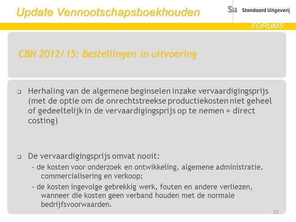 Update Vennootschapsboekhouden FORUMS CBN 2012/15: Bestellingen in uitvoering  Herhaling van de algemene beginselen inzake vervaardigingsprijs (met d