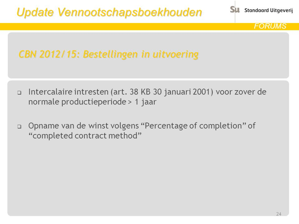 Update Vennootschapsboekhouden FORUMS CBN 2012/15: Bestellingen in uitvoering  Intercalaire intresten (art. 38 KB 30 januari 2001) voor zover de norm