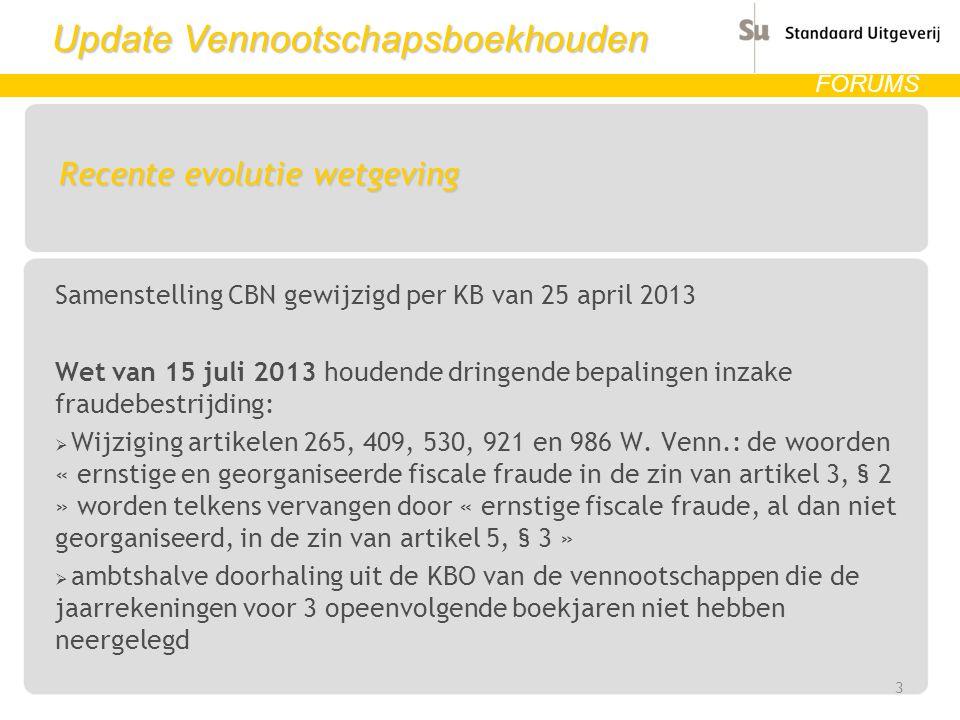 Update Vennootschapsboekhouden FORUMS Recente evolutie wetgeving Samenstelling CBN gewijzigd per KB van 25 april 2013 Wet van 15 juli 2013 houdende dr