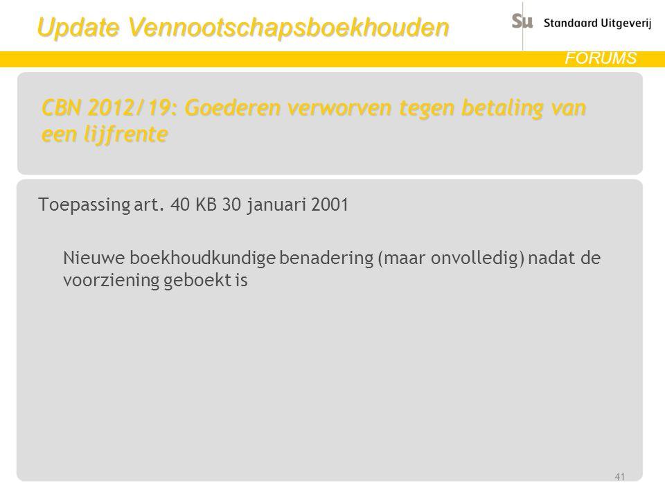 Update Vennootschapsboekhouden FORUMS CBN 2012/19: Goederen verworven tegen betaling van een lijfrente Toepassing art. 40 KB 30 januari 2001 Nieuwe bo