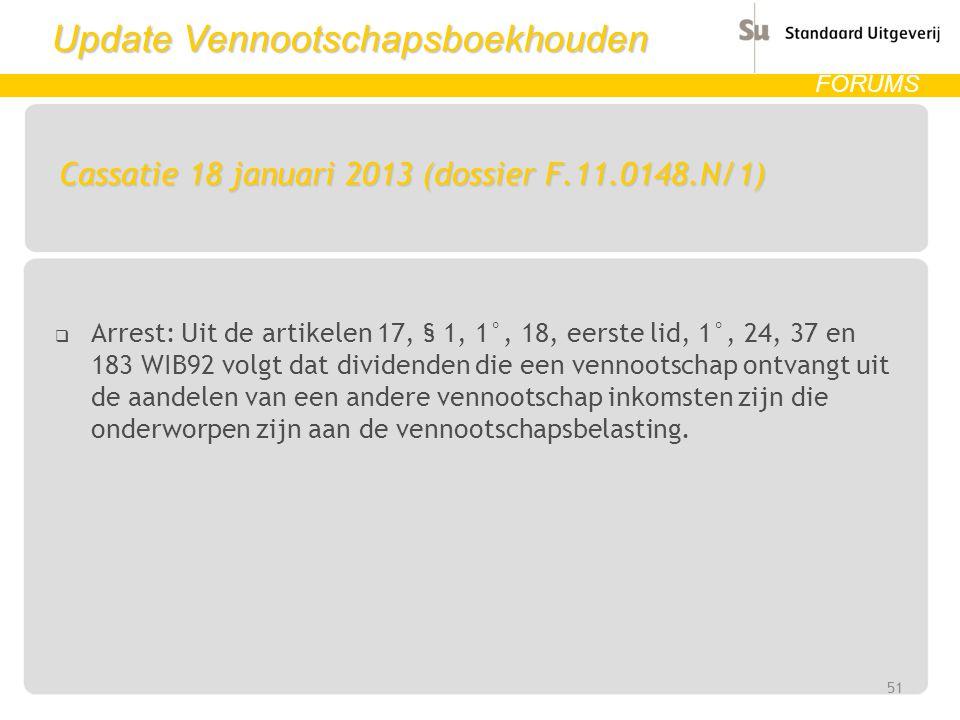 Update Vennootschapsboekhouden FORUMS Cassatie 18 januari 2013 (dossier F.11.0148.N/1)  Arrest: Uit de artikelen 17, § 1, 1°, 18, eerste lid, 1°, 24,