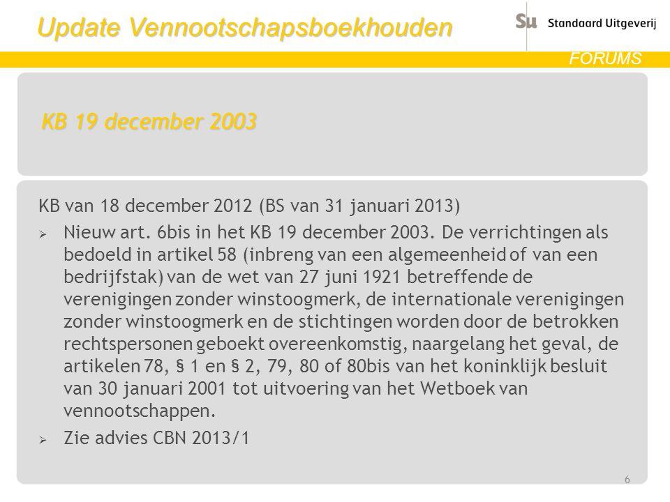 Update Vennootschapsboekhouden FORUMS KB 19 december 2003 KB van 18 december 2012 (BS van 31 januari 2013)  Nieuw art. 6bis in het KB 19 december 200