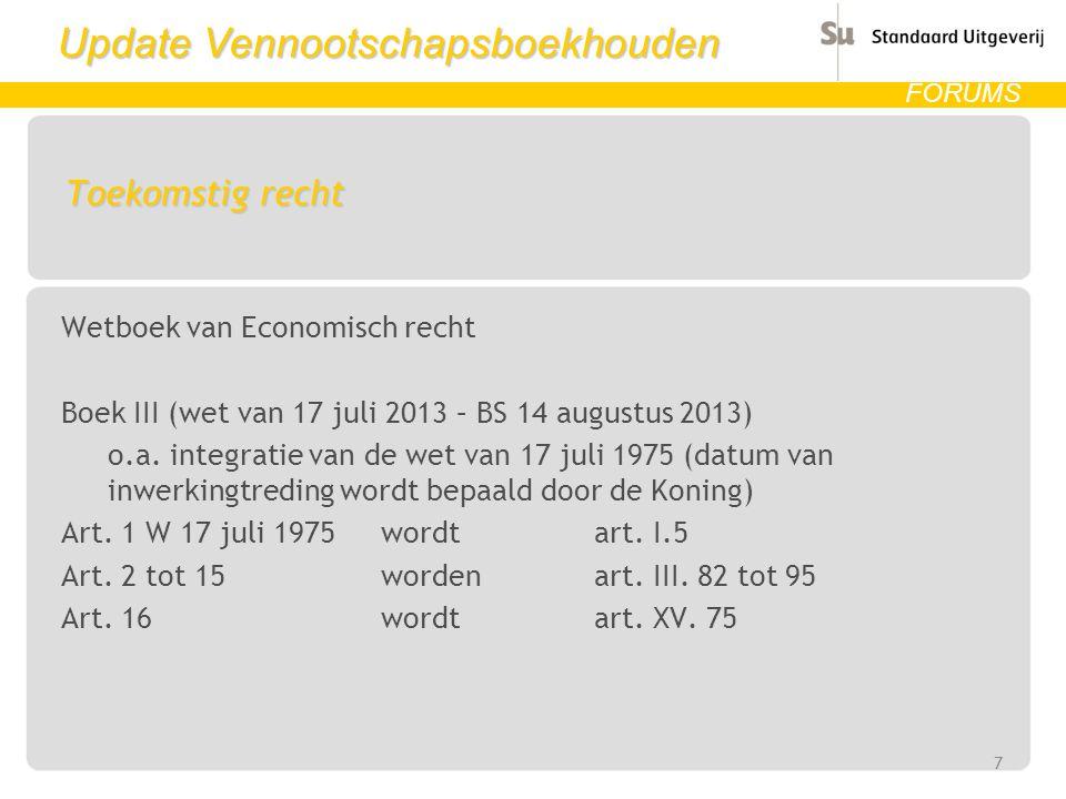 Update Vennootschapsboekhouden FORUMS Toekomstig recht Wetboek van Economisch recht Boek III (wet van 17 juli 2013 – BS 14 augustus 2013) o.a. integra