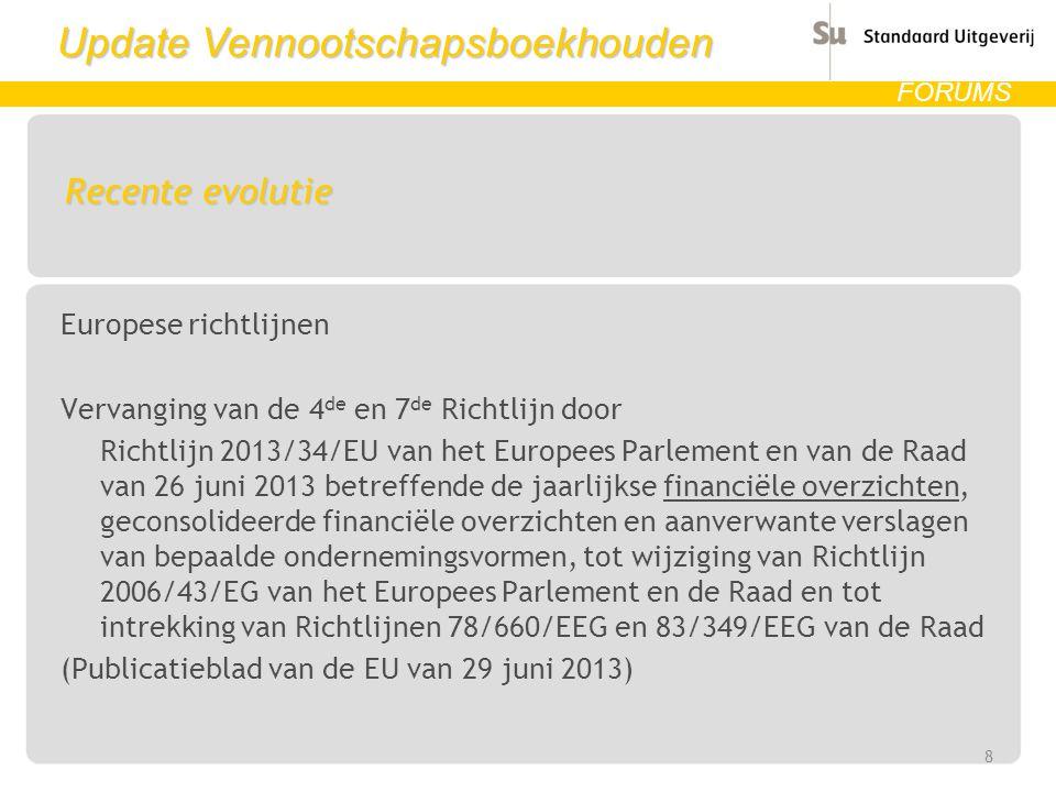 Update Vennootschapsboekhouden FORUMS Recente evolutie Europese richtlijnen Vervanging van de 4 de en 7 de Richtlijn door Richtlijn 2013/34/EU van het