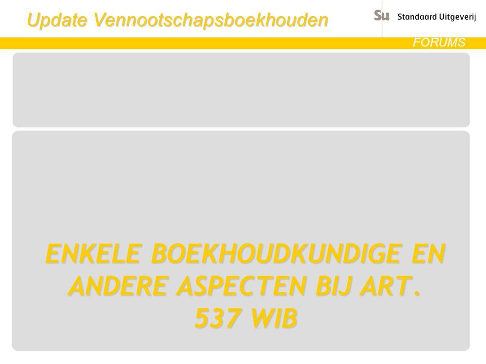 Update Vennootschapsboekhouden FORUMS ENKELE BOEKHOUDKUNDIGE EN ANDERE ASPECTEN BIJ ART. 537 WIB