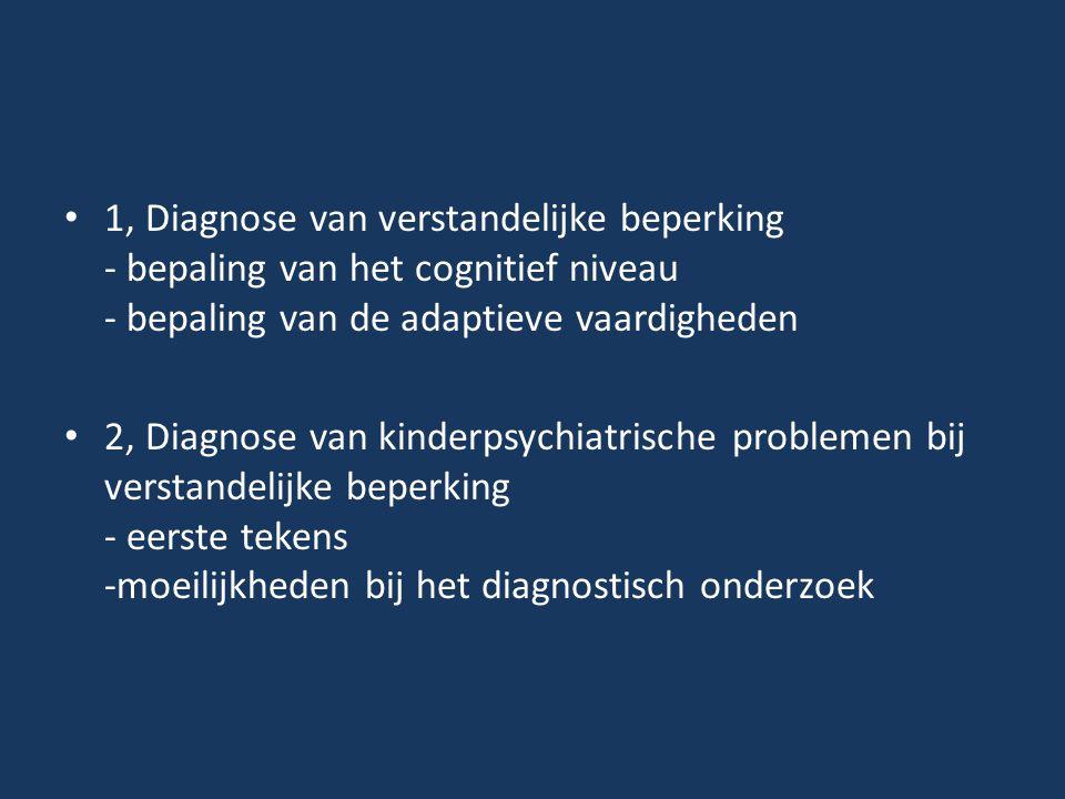 • 1, Diagnose van verstandelijke beperking - bepaling van het cognitief niveau - bepaling van de adaptieve vaardigheden • 2, Diagnose van kinderpsychi