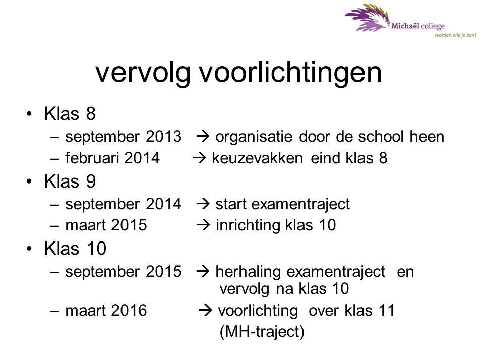 vervolg voorlichtingen •Klas 8 –september 2013  organisatie door de school heen –februari 2014  keuzevakken eind klas 8 •Klas 9 –september 2014  st