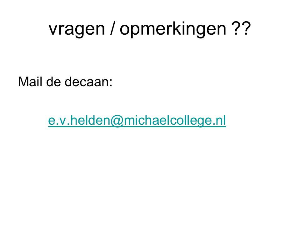 vragen / opmerkingen ?? Mail de decaan: e.v.helden@michaelcollege.nl