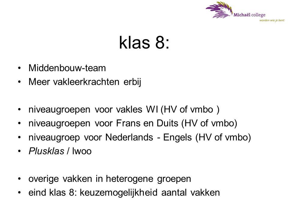 klas 8: •Middenbouw-team •Meer vakleerkrachten erbij •niveaugroepen voor vakles WI (HV of vmbo ) •niveaugroepen voor Frans en Duits (HV of vmbo) •nive