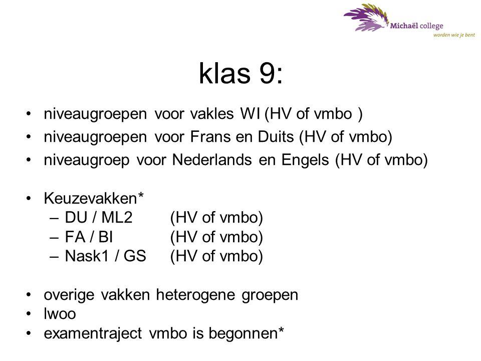 klas 9: •niveaugroepen voor vakles WI (HV of vmbo ) •niveaugroepen voor Frans en Duits (HV of vmbo) •niveaugroep voor Nederlands en Engels (HV of vmbo