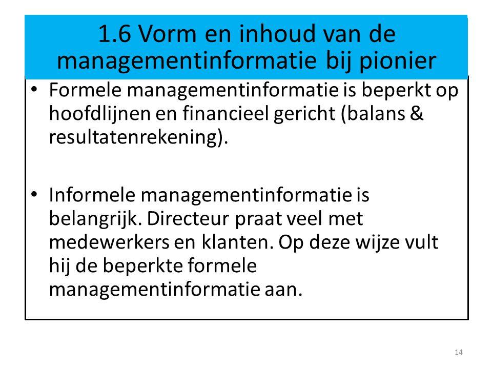 1.6 Vorm en inhoud van de managementinformatie bij pionier • Formele managementinformatie is beperkt op hoofdlijnen en financieel gericht (balans & resultatenrekening).