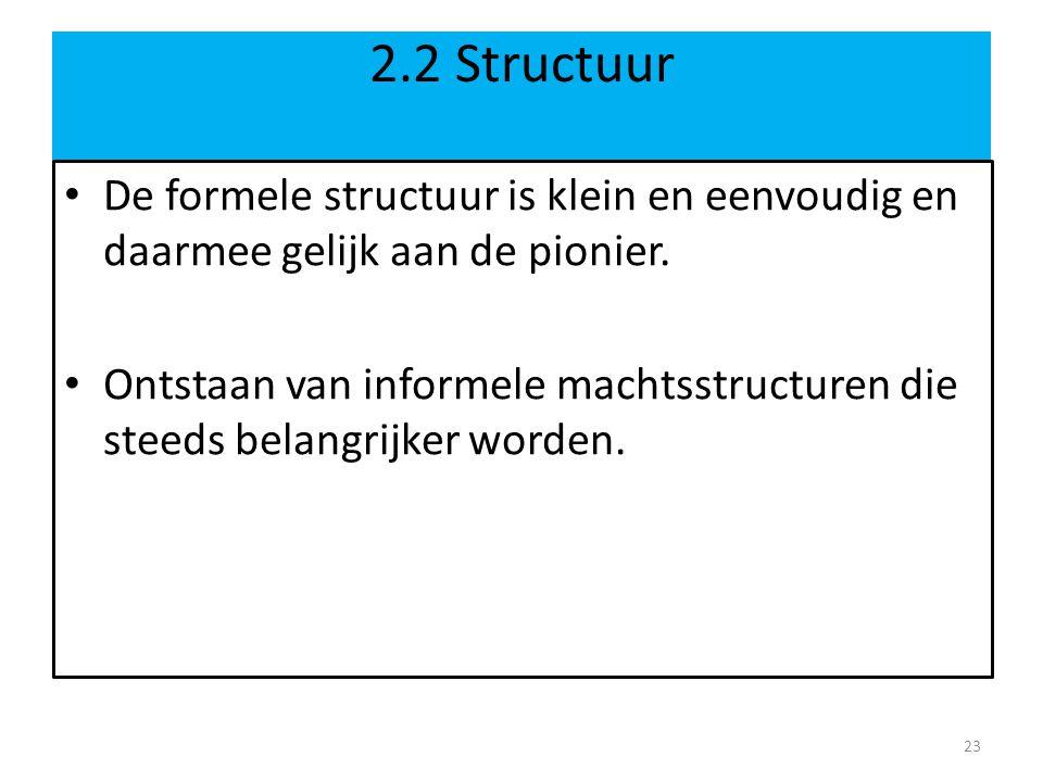 2.2 Structuur • De formele structuur is klein en eenvoudig en daarmee gelijk aan de pionier.