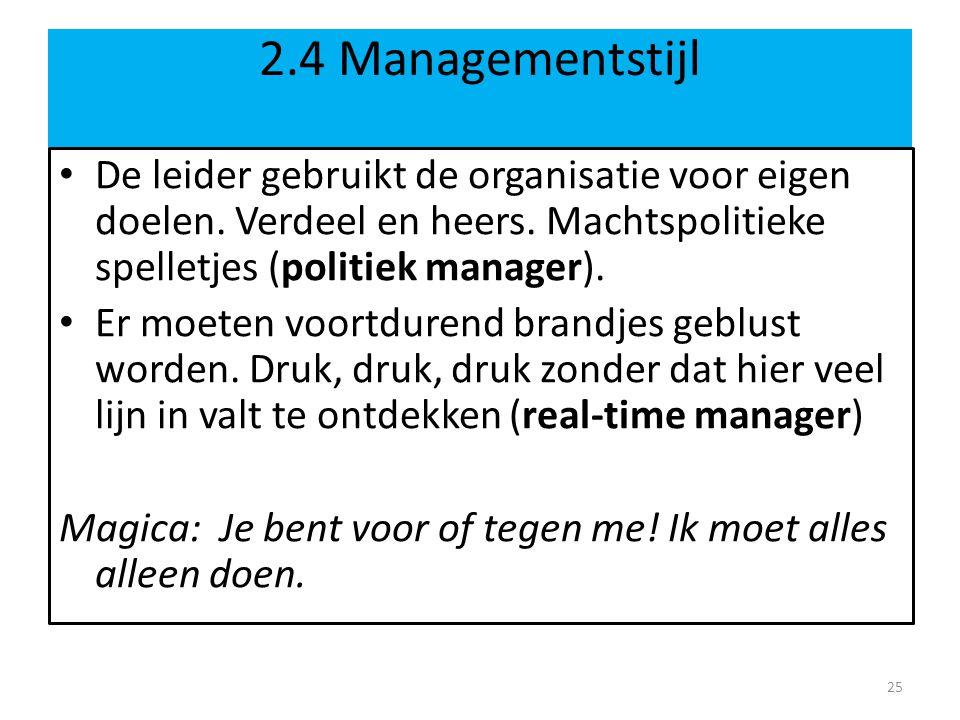 2.4 Managementstijl • De leider gebruikt de organisatie voor eigen doelen.