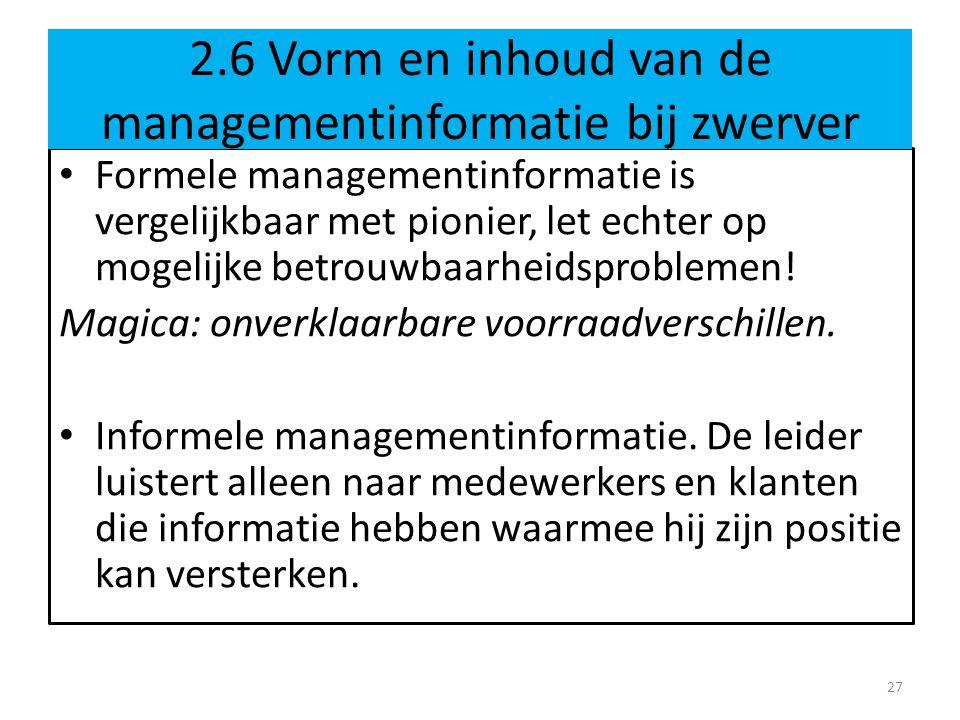 • Formele managementinformatie is vergelijkbaar met pionier, let echter op mogelijke betrouwbaarheidsproblemen.