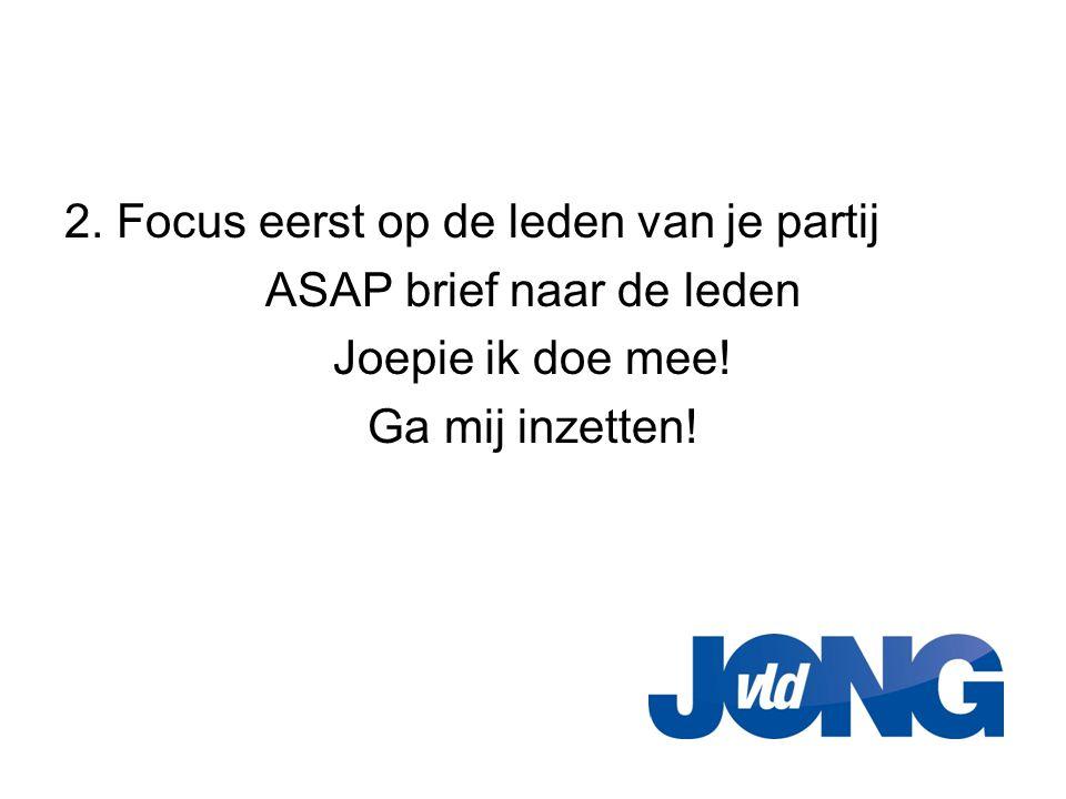 2. Focus eerst op de leden van je partij ASAP brief naar de leden Joepie ik doe mee.