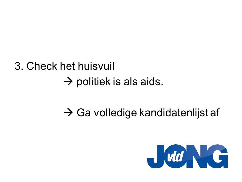 3. Check het huisvuil  politiek is als aids.  Ga volledige kandidatenlijst af
