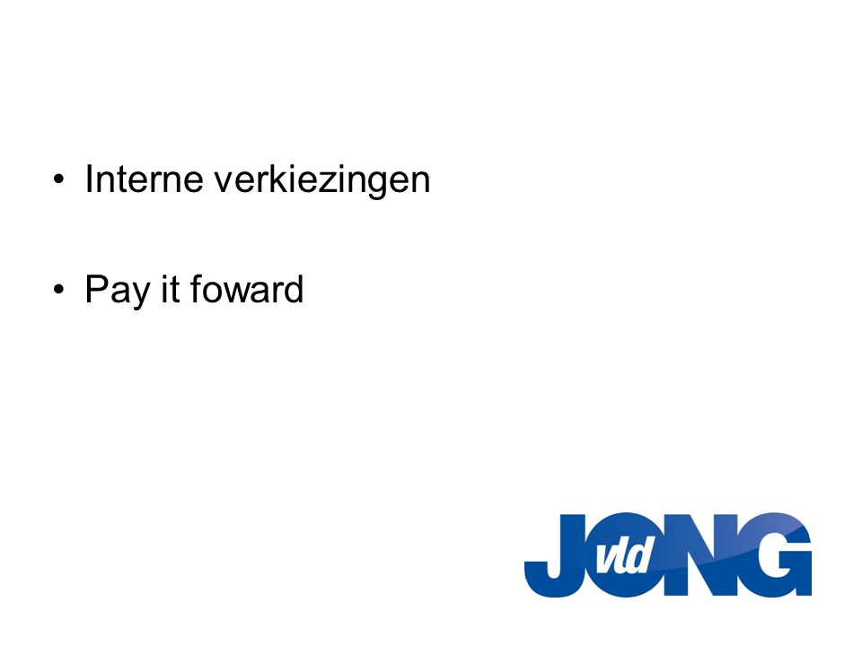 •Interne verkiezingen •Pay it foward