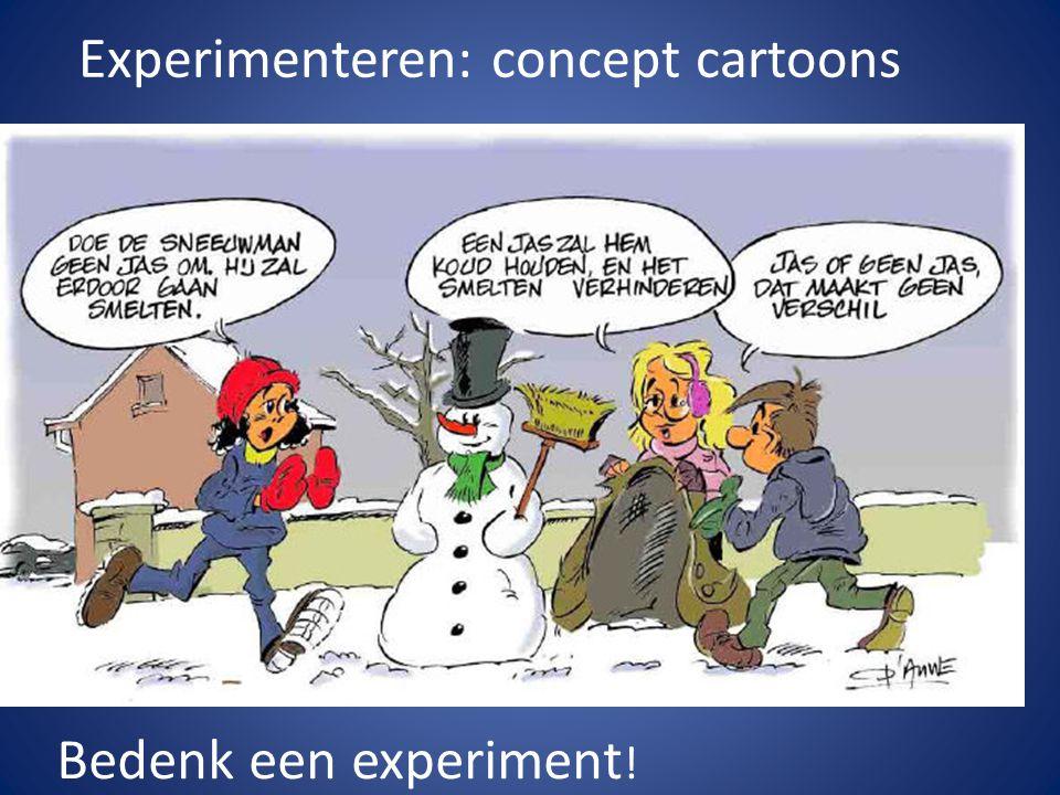 Experimenteren: concept cartoons Bedenk een experiment !