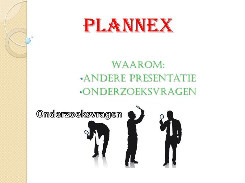 Plannex Waarom: • Andere presentatie • Onderzoeksvragen