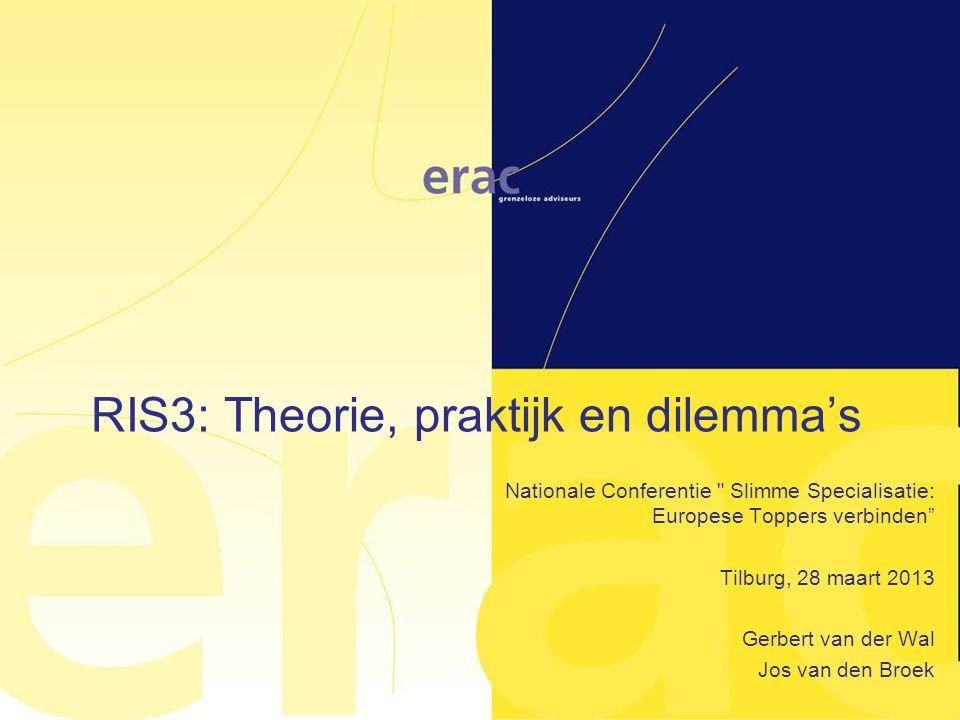 RIS3: Theorie, praktijk en dilemma's Nationale Conferentie Slimme Specialisatie: Europese Toppers verbinden Tilburg, 28 maart 2013 Gerbert van der Wal Jos van den Broek