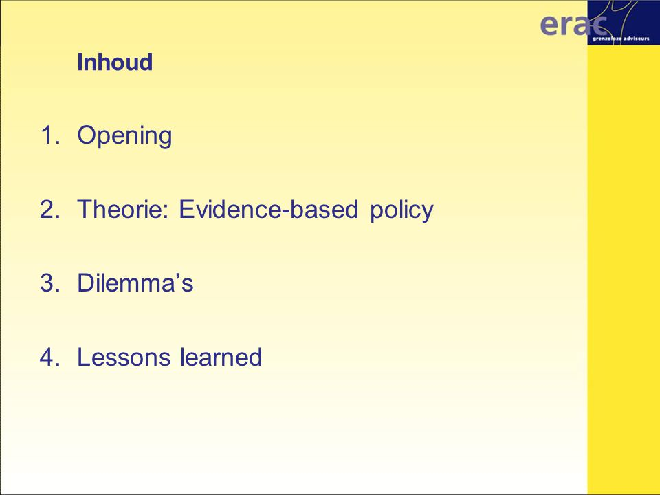 Inhoud 1.Opening 2.Theorie: Evidence-based policy 3.Dilemma's 4.Lessons learned