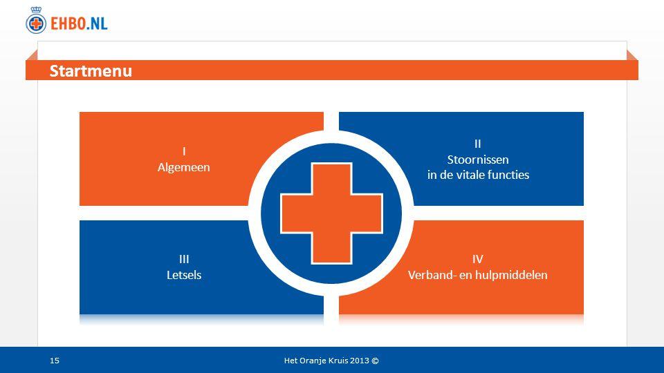 Beeld en tekst gelijk I Algemeen II Stoornissen in de vitale functies Het Oranje Kruis 2013 ©15 Startmenu