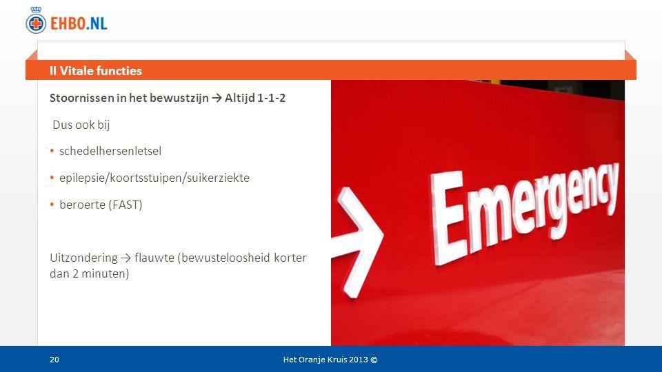 Beeld en tekst gelijk II Vitale functies Het Oranje Kruis 2013 ©20 Stoornissen in het bewustzijn → Altijd 1-1-2 Dus ook bij • schedelhersenletsel • ep