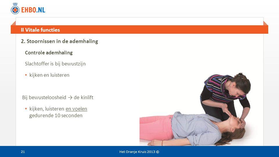 Beeld en tekst gelijk II Vitale functies Het Oranje Kruis 2013 © 2. Stoornissen in de ademhaling Controle ademhaling Slachtoffer is bij bewustzijn • k