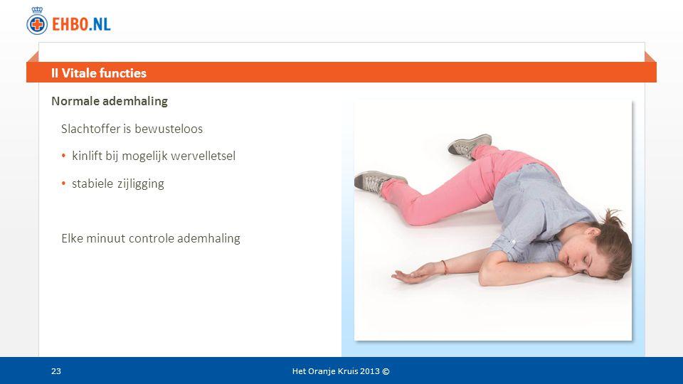 Beeld en tekst gelijk II Vitale functies Het Oranje Kruis 2013 ©23 Normale ademhaling Slachtoffer is bewusteloos • kinlift bij mogelijk wervelletsel •